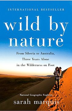 Wild by Nature: From Siberia to Australia, Three Years Alone in the Wilderness on Foot by Sarah Marquis