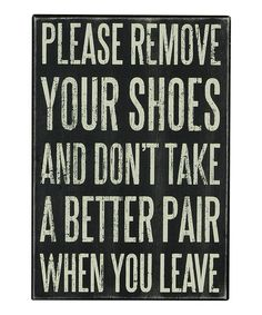 Love this 'Remove Your Shoes' Wall Sign by Primitives by Kathy on #zulily! #zulilyfinds