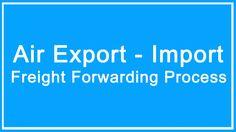 Air export import freight forwarding process
