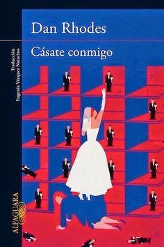 Cásate conmigo / Dan Rhodes Alfagura, Madrid : 2014 [02] 176 p. ISBN 9788420416885 Literatura Matrimonio Parejas