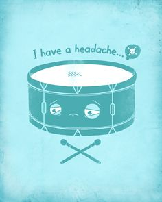 Lol percussionist beating you over the head? Yeah, they try to do that to everyone....