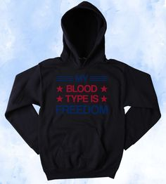 Freedom Sweatshirt My Blood Type Is Freedom Hoodie USA America Patriotic Pride Merica Tumblr Jumper