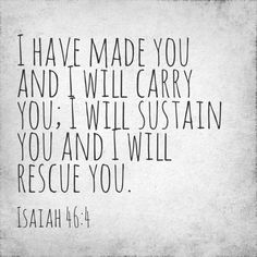 Carried, sustained, rescued.