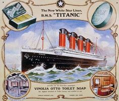 Titanic The steam liner was so luxurious, that various brands advertised in conjunction with the ship.