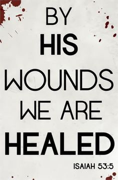 His wounds, we are healed!!