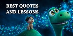 One of my favorite movies. Learn the best quotes and lessons from The Good Dinosaur now.