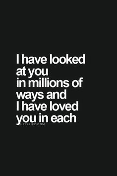 Love Quotes - I have looked at you in millions of ways and I have loved you in e. - About Quotes : Leading Quotes, Short Quotes & Motivation Sayings source Youre My Person, My Sun And Stars, Romantic Love Quotes, Hopeless Romantic, Cute Quotes, Sweetest Quotes, I Will Always Love You Quotes, Love Quotes For Boyfriend Cute, I Love You So Much Quotes