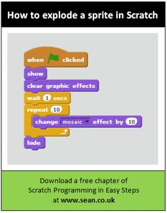 Make a sprite explode in #Scratch. See it in action here: http://www.sean.co.uk/books/scratch-programming-in-easy-steps/explode-a-sprite.shtm