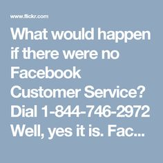 What would happen if there were no Facebook Customer Service? Dial 1-844-746-2972Well, yes it is. Facebook Customer Service you can avail at the free of cost charge. Everything is exact same but some hottest features and benefits you can also be availed by just making a call at number 1-844-746-2972 which is an international cum toll-free number and is workable in every nook and cranny around the globe.  Hereafter, you can avail such services by making use of a few ring tones. For further…