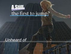 Cool. Ya know tris and I have a lot in common. I was the first to do the Leap of Faith. You had to climb up a telephone pole and jump off it. You caught a little trapeze thingy. It was cool.
