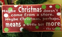 The Grinch Who Stole Christmas quote...would love something that says this!