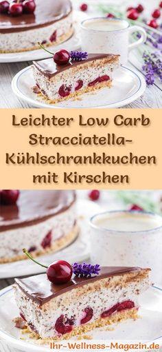 Rezept für einen leichten Low Carb Stracciatella-Kuchen mit Kirschen: Der kohlenhydratarme Kühlschrankkuchen wird ohne Zucker und Getreidemehl zubereitet. Er ist kalorienreduziert, ...