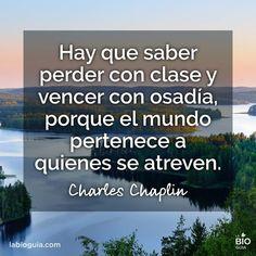Hay que perder con clase y vencer con osadía, porque el mundo pertenece a quienes se atreven. - Charles Chaplin