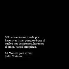 62 Modelo para amar. Julio Cortázar French Quotes, Spanish Quotes, Some Quotes, Best Quotes, Insomnia Cures, Pretty Quotes, My Poetry, More Than Words, Life Motivation