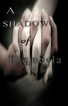"""""""A Shadow of Thembela - Chapter 1"""" by SunshineNikki - """"They were young runaways, trapped on the streets, bound together by events they could not control. A…"""""""