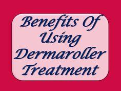 Benefits of using #dermaroller #treatment