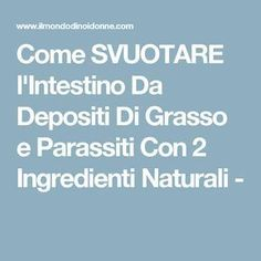 Come SVUOTARE l'Intestino Da Depositi Di Grasso e Parassiti Con 2 Ingredienti Naturali -