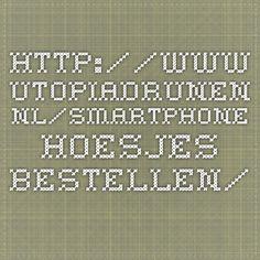 http://www.utopiadrunen.nl/smartphone-hoesjes-bestellen/