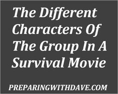 The Different Characters Of The Group In A Survival Movie | Preparing With Dave | The Real Leader, the Wannabe Leader, the Idiot ... which one are you? | #prepbloggers #movies