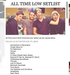 All Time Low's set list for their Spring Fever tour.  The only thing that would make this more perfect is if Six Feet Under the Stars was on it. Oh well, great list anyway. I can't wait :)