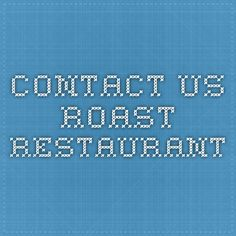 Contact Us - Roast Restaurant