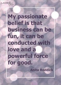 Uskon intohimoisesti että bisnes voi olla hauskaa ja sitä voidaan tehdä rakkaudella ja hyvyydellä.
