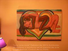 """Exposición """"LOVE LOVE LOVE"""" pinturas y esculturas. Espacio de Arte Diego Manuel, Sala amarilla, Febrero 2016, La Plata, Argentina."""