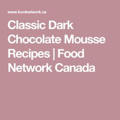 Classic Dark Chocolate Mousse Recipes | Food Network Canada
