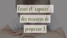 """Crises et """"caprices"""" des enfants : des occasions de progresser ! Maria Montessori, Happy Family, Parenting, Place Card Holders, Positivity, Kids, Conscience, Oui, Patch"""
