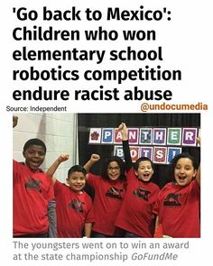 What we deal with on the day to day:  #Repost @undocumedia  A group of schoolchildren who won a robotics competition were subjected to a barrage of racist abuse from some rival pupils and their parents who shouted: Go back to #Mexico. It was the first time that pupils from Pleasant Run Elementary School had entered the robotics challenge. Their #victory over the youngsters from other Indianapolis schools put them a step closer to the state #championship.  Yet as the children aged nine and…