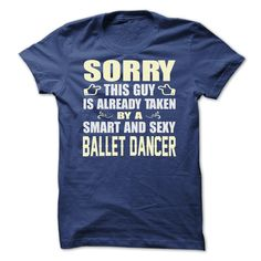 (Tshirt Sale) SORRY THIS GUY IS ALREADY TAKEN BY A SMART AND SEXY Ballet dancer [TShirt 2016] Hoodies, Funny Tee Shirts