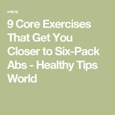 9 Core Exercises That Get You Closer to Six-Pack Abs - Healthy Tips World
