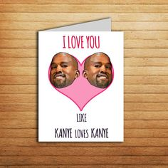 Kanye card Valentine's Day card by EnjoyPrintable #kanye #card #valentines #gift #printable #wedding #iloveyou #girlfriend #anniversary #boyfriend #pink #heart #yeezus #yeezy #kanyewest #rapper card #drake #djkhaled
