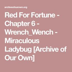 Red For Fortune - Chapter 6 - Wrench_Wench - Miraculous Ladybug [Archive of Our Own]