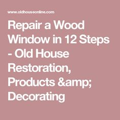 Repair a Wood Window in 12 Steps - Old House Restoration, Products & Decorating