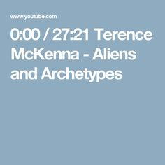 0:00 / 27:21  Terence McKenna - Aliens and Archetypes
