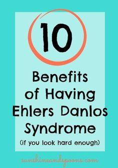 10 Benefits of Having Ehlers Danlos Syndrome - this has actually made me smile!