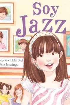 Soy Jazz / Jessica Herthel y Jazz Jennings ; ilustraciones de Shelagh McNicholas ; traducción de Anna Jolis Olivé. Barcelona : Bellaterra, 2015 [08]. 32 p. ISBN 9788472907249 / 15 € / ES / EN* / Cuentos / Literatura infantil / Literatura juvenil / Testimonios / Transgénero / Transexualidad