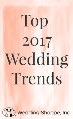 A first look at 2017's chicest trends to help ensure a wedding for the ages.
