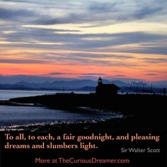 """""""To all, to each, a fair goodnight, and pleasing dreams and slumbers light."""" ~ Sir Walter Scott. Delve into the meaning of your dreams, whether they are pleasing or not. Visit TheCuriousDreamer.com Dream Dictionary. #dreamquotes #dreammeaning"""