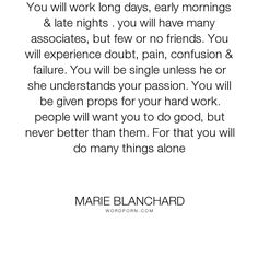"""Marie Blanchard - """"You will work long days, early mornings & late nights . you will have many associates,..."""". inspiration, motivation, success-quotes, gym, dedication, failure-quotes, hard-work-quotes, fitfam, fitness-quotes, marie-blanchard-quotes, mariebfit-quotes"""