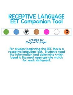 For student beginning the EET, this is a receptive language task.  Students read the information and determine which bead is the most appropriate match for each statement.