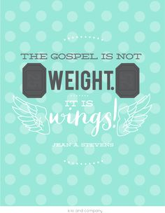 The Gospel is not weight. It is wings! {free printable} General Conference April 2014