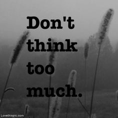 Dont think too much quotes quote inspirational inspirational quotes inspiration