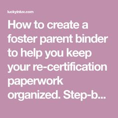 How to create a foster parent binder to help you keep your re-certification paperwork organized. Step-by-step guide including a free printable to help.