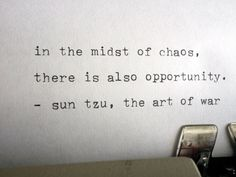 In the midst of chaos , there is also opportunity. The art of war- Sun Tzu Great Quotes, Quotes To Live By, Me Quotes, Motivational Quotes, Inspirational Quotes, Chaos Quotes, Wisdom Quotes, The Words, Cool Words