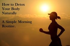 How to Detox Your Body Naturally- A Simple Morning Routine. | easylearnwisdom