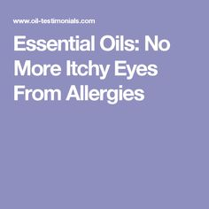 Essential Oils: No More Itchy Eyes From Allergies