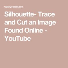 Silhouette- Trace and Cut an Image Found Online - YouTube