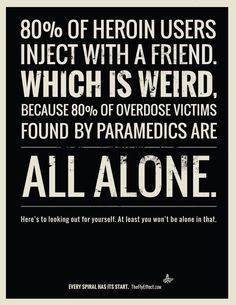 80% of heroin users inject with a friend. which is weird because 80% of overdose victims found by paramedics are all alone.